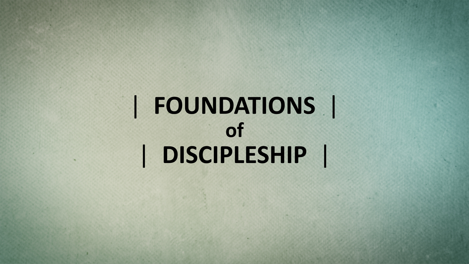 Foundations of Discipleship
